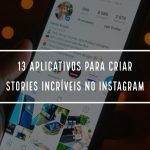 13 aplicativos para Stories no Instagram